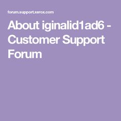 About iginalid1ad6 - Customer Support Forum