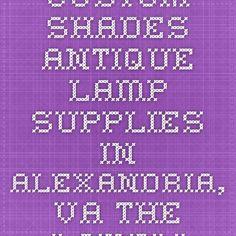 CUSTOM SHADES Antique Lamp Supplies in Alexandria, VA - The Lamplighter