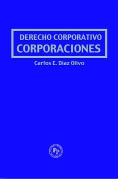Derecho Corporativo Corporaciones  Derecho Corporativo, actualizado.     ISBN: 1881713962    Páginas: 496    Tamaño: 8 x 10.5     Año: 2005     Autor: Carlos Díaz Olivo     Precio: $58.95