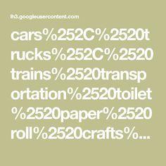 cars%252C%2520trucks%252C%2520trains%2520transportation%2520toilet%2520paper%2520roll%2520crafts%255B4%255D.jpg (image)