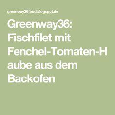 Greenway36: Fischfilet mit Fenchel-Tomaten-Haube aus dem Backofen