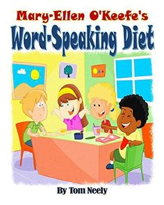 Mary-Ellen O'Keefe's Word-Speaking Diet by Tom E. Neely, http://www.amazon.com/dp/B00NZFK61A/ref=cm_sw_r_pi_dp_gumlub10RRVVC/183-1264347-8751504