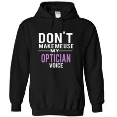 OPTICIAN - voice T Shirt, Hoodie, Sweatshirt