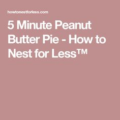 5 Minute Peanut Butter Pie - How to Nest for Less™