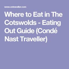Where to Eat in The Cotswolds - Eating Out Guide (Condé Nast Traveller)