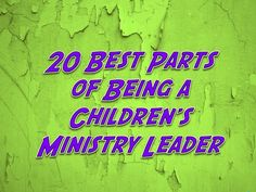 20 Best Parts of Being a Children's Ministry Leader ~ RELEVANT CHILDREN'S MINISTRY