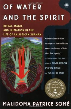 Of Water and the Spirit: Ritual, Magic and Initiation in the Life of an African Shaman (Compass) by Malidoma Patrice Some,http://www.amazon.com/dp/0140194967/ref=cm_sw_r_pi_dp_zyUusb03ME3DTER3