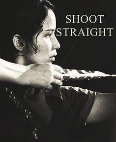 Katniss, shoot straight. -Peeta, The Hunger Games