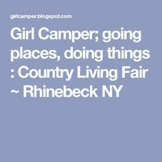 going places doing things country living fair rhinebeck ny