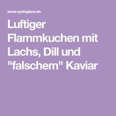 """Luftiger Flammkuchen mit Lachs, Dill und """"falschem"""" Kaviar"""