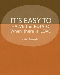 Halve the Potato Irish Quote by loosepetals on Etsy. $19.99, via Etsy.  Don't believe I've heard this proverb before but I like it!