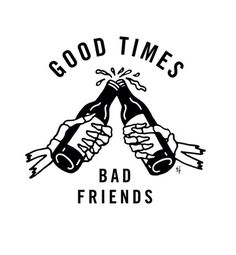 May life hand you friends who fuck up your weekend and not your...