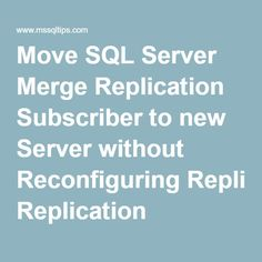 Tip of the Day - Move SQL Server Merge Replication Subscriber to new Server without Reconfiguring Replication