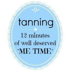 More like 20 minutes in my tanning bed, but yea you get the point!
