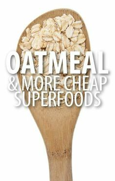 What are the most affordable superfoods you need to stock up on? Dr Oz said that you should benefit from the fiber content of Oatmeal and save on foods.