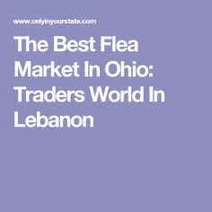 The Best Flea Market In Ohio: Traders World In Lebanon