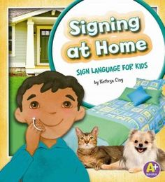 J 419 KLA. Illustrations of American Sign Language, along with labeled photos, introduce children to words and phrases useful for signing around their home.