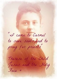 """""""I came to Carmel to save souls and to pray for priests"""" - St. therese"""