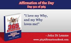 "Enjoy Today's Affirmation of the Day for November 7, 2017...Day *311* of the Year..""I Love My Why and My Why Love Me!"" Say it Out Loud NOW!"