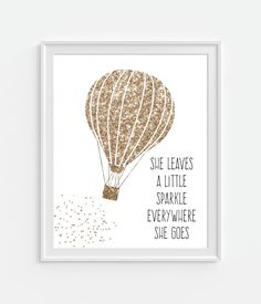 Hot Air Balloon Art Print, Gold Glitter 'She Leaves A Little Sparkle...' 5x7  8X10 11x14 Quote, Nursery Wall Art, Nursery Decor by Picturality on Etsy https://www.etsy.com/listing/205698792/hot-air-balloon-art-print-gold-glitter