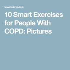 10 Smart Exercises for People With COPD: Pictures