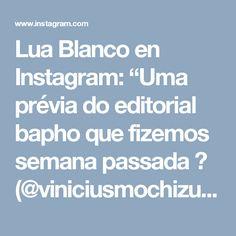 """Lua Blanco en Instagram: """"Uma prévia do editorial bapho que fizemos semana passada ✨ (@viniciusmochizuki @makegonzovivi @samantha_fashionmkt @novaassessoriaerp 💕)"""""""