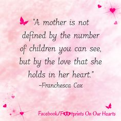 """""""A mother is not defined by the number of children you can see, but by the love that she holds in her heart. Loss Grief Quotes, Missing My Son, Grieving Mother, Losing A Child, Mothers Day Quotes, Infant Loss, Children And Family, Love Heart, Hold On"""