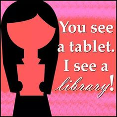 You see a tablet. I see a library! I Love Books, Books To Read, My Books, Reading Quotes, Book Quotes, Librarian Humor, Library Inspiration, Friend Book, I Love Reading