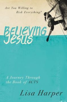 Believing Jesus: Are You Willing to Risk Everything? A Journey Through the Book of Acts by Lisa Harper, August 2015. Video too