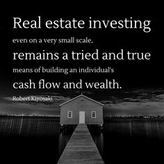Real estate investing, even on a very small scale, remains a tried and true means of building an individual's cash flow and wealth. - Robert Kiyosaki
