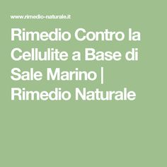 Rimedio Contro la Cellulite a Base di Sale Marino | Rimedio Naturale