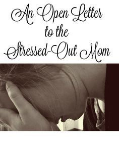 An Open Letter to the Stressed-Out Mom