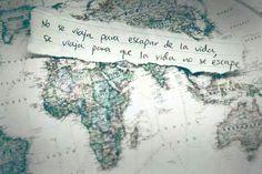 No se viaja para escapar de la vida, se viaja para la vida no se escape
