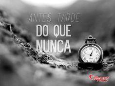 Antes tarde do que tarde. #tarde #vida