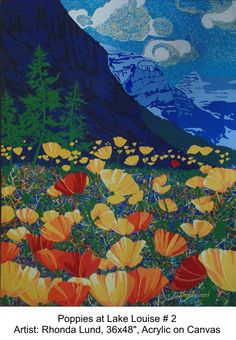 This is of a view in front of Chateau  Lake Louise. My point of view, when I took photos for the painting, had to be eye-level with the poppies....I got a few strange looks  attempting this.