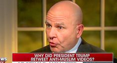 H.R. McMaster Claims Trump Shared Fake Anti-Muslim Video To 'Break The Cycle Of Ignorance And Hatred'   THE OTHER EYEWITTNESS - news   Scoop.it National Security Advisor, Trump Tweets, Stupid People, Political News, New Books, Muslim, Presidents, Politics, Sayings