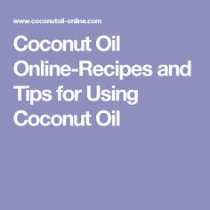 Coconut Oil Online-Recipes and Tips for Using Coconut Oil