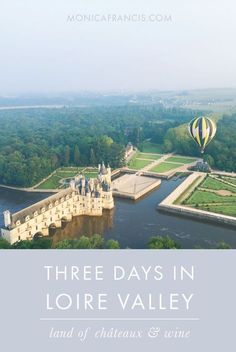 Three Days in Loire Valley: Land of Châteaux and Wine | A quick travel guide to this fairy tale region of France, full of castles and vineyards. Stay in Amboise and drive to visit other villages. | Pictured: Hot Air Balloon Flight over Château Chenonceaux