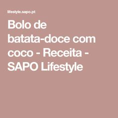 Bolo de batata-doce com coco - Receita - SAPO Lifestyle