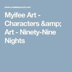 Myifee Art - Characters & Art - Ninety-Nine Nights