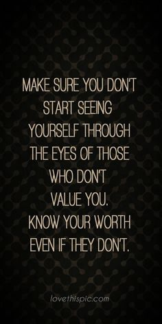 Positive Inspirational Quotes - Make sure truth inspirational wisdom worth pinterest pinterest quotes wisdom quotes know your your eyes