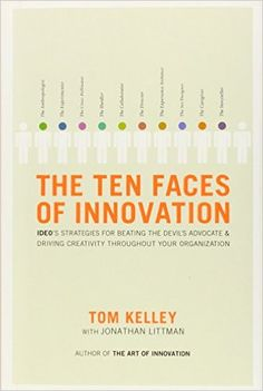 Amazon.com: The Ten Faces of Innovation: IDEO's Strategies for Defeating the Devil's Advocate and Driving Creativity Throughout Your Organization (9780385512077): Tom Kelley, Jonathan Littman: Books