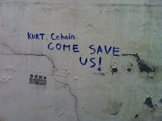 ♫♪ - Kurt Cobain COME SAVE US! (radtigers:  ciggeret:  I found this graffiti near my school, decided to take a picture of it.)