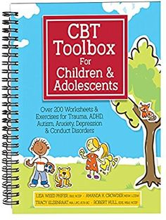 Amazon.com: CBT Toolbox for Children and Adolescents: Over 200 Worksheets & Exercises for Trauma, ADHD, Autism, Anxiety, Depression & Conduct Disorders (9781683730750): Lisa Phifer, Amanda Crowder, Tracy Elsenraat, Robert Hull: Books