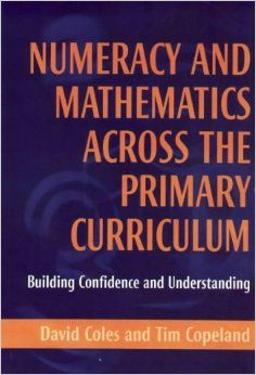 Numeracy and Mathematics Across the Primary Curriculum: Building Confidence and Understanding. Ebook Available here: https://www.dawsonera.com/abstract/9781315068671