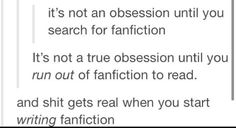 I went from searching for FanFiction to writing FanFiction to running out of FanFiction to read. Am weird