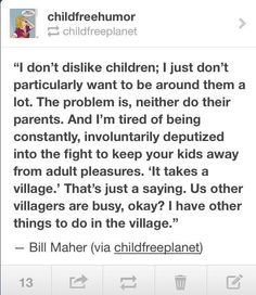 i have things to do in the village. #childfree