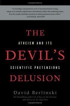 The Devil's Delusion: Atheism and its Scientific Pretensions: David Berlinski: 9780465019373: Amazon.com: Books