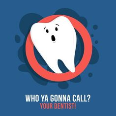 When you have a toothache, who ya gonna call? We hope you have a fantastic Friday and an amazing weekend!