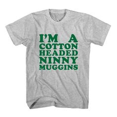 T-Shirt I'm A Cotton Headed Ninny Muggins unisex mens womens S, M, L, XL, 2XL color grey and white. Tumblr t-shirt free shipping USA and worldwide.